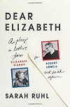 Dear Elizabeth - A Play in Letters from Elizabeth Bishop to Robert Lowell and Back Again