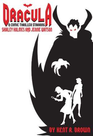 Dracula - A Comic Thriller Starring Shirley Holmes and Jennie Watson