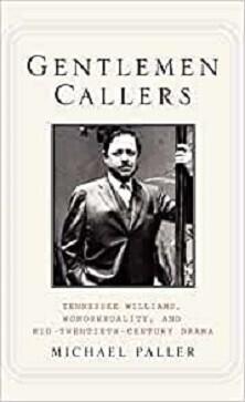 Gentlemen Callers - Tennessee Williams, Homosexuality and Mid-Twentieth Century Drama