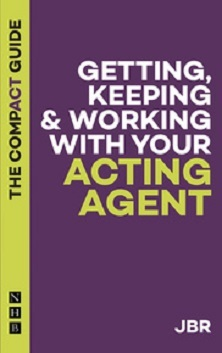Getting, Keeping & Working with Your Acting Agent - The Compact Guide
