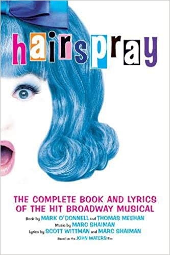 Hairspray - The Complete Script and Lyrics of the Hit Broadway Musical
