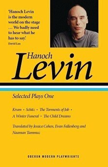 Hanoch Levin - Plays One : Krum & Schitz & The Torments of Job & A Winter Funeral & The Child Dreams