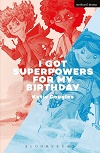 I Got Superpowers For My Birthday