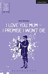 I Love You, Mum - I Promise I Won't Die