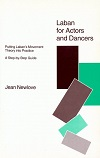 Laban for Actors and Dancers - Putting Laban's Movement Theory into Practice - A Step-by-Step Guide