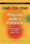 One on One - Playing with a Purpose Monologues for Kids 7-15