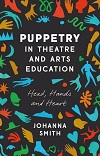 Puppetry in Theatre and Arts Education - Head, Hands and Heart