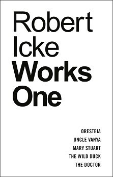 Robert Icke - Works One - Oresteia & Uncle Vanya & Mary Stuart & The Wild Duck & The Doctor