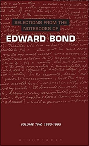 Selections from the Notebooks of Edward Bond - Volume 2 - 1980-1995
