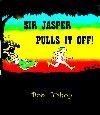 Sir Jasper Pulls it Off!