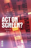 + So You Want To Act On Screen?