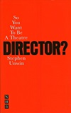 + So You Want to be a Theatre Director?