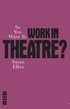 + So You Want To Work In Theatre?