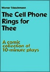 The Cell Phone Rings for Thee - A Collection of Seven 10 Minute Plays