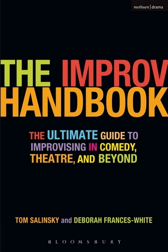The Improv Handbook - The Ultimate Guide to Improvising in Theatre and Comedy and Beyond
