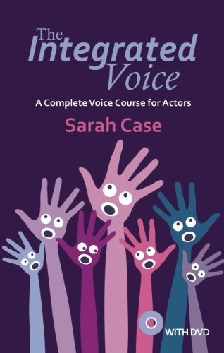 The Integrated Voice: A Complete Voice Course for Actors Sarah Case