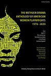 + The Methuen Drama Anthology of American Women Playwrights : 1970 - 2020