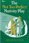 The Not Too Perfect Nativity Play - And Other Dramatic Resources for Christmas