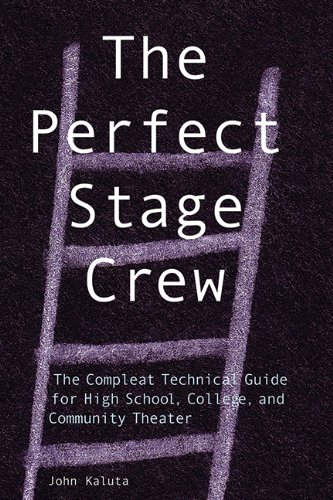 The Perfect Stage Crew  - Complete Technical Guide for High School & College & Community Theater