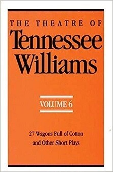 The Theatre of Tennessee Williams - Volume 6 - 27 Wagons Full of Cotton & 12 Other One-Act Plays
