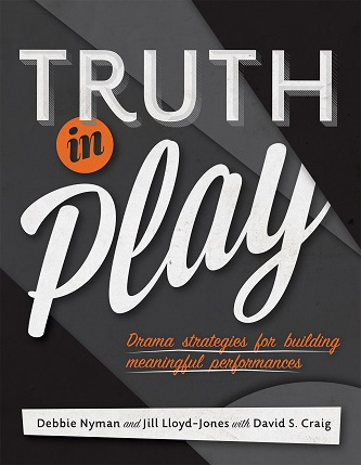 Truth in Play - Drama Strategies for Building Meaningful Performances