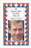 Vaclav Havel - Selected Plays 1963-83