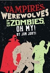 Vampires, Werewolves and Zombies, Oh My!