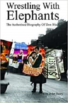 Wrestling With Elephants - The Authorised Biography of Don Black